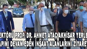 MCBÜ Rektörü Prof. Dr. Ahmet Ataç Akhisar Yerleşkesini ve Yapımı Devam Eden İnşaat Alanlarını Ziyaret Etti!
