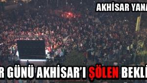Pazar Günü Akhisar'ı Şölen Bekliyor !