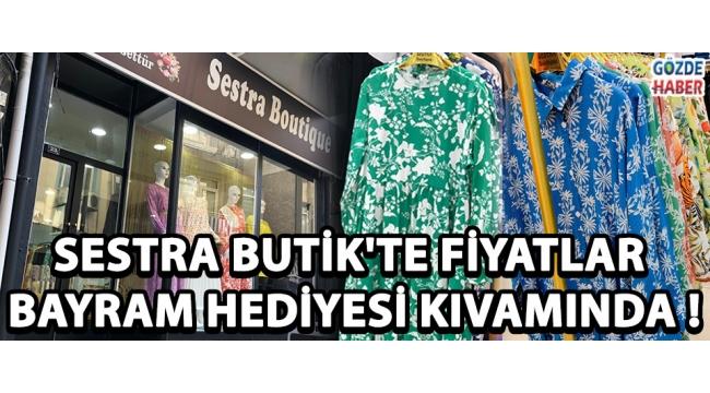 Sestra Butik'te Fiyatlar Bayram Hediyesi Kıvamında !