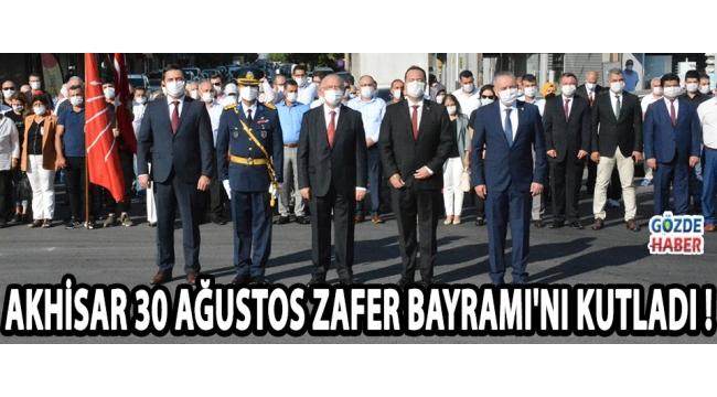 Akhisar 30 Ağustos Zafer Bayramı'nı Kutladı !