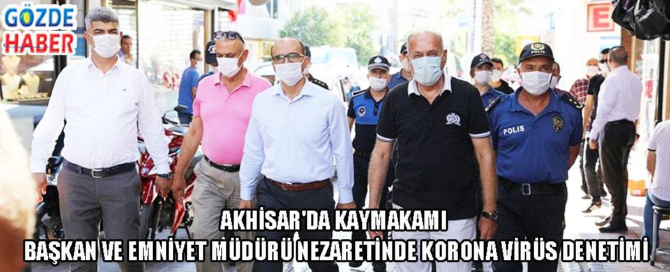 Akhisar'da Kaymakam, Başkan ve Emniyet Müdürü Nezaretinde Korona Virüs Denetimi!