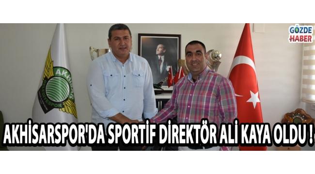 Akhisarspor'da Sportif Direktör Ali Kaya Oldu !