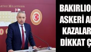 BAKIRLIOĞLU ASKERİ ARAÇ KAZALARINA DİKKAT ÇEKTİ