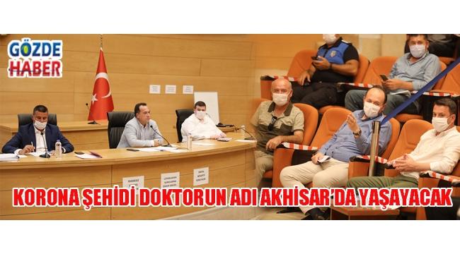 KORONA ŞEHİDİ DOKTORUN ADI AKHİSAR'DA YAŞAYACAK!