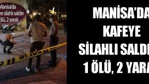 Manisa'da kafeye silahlı saldırı: 1 ölü, 2 yaralı!