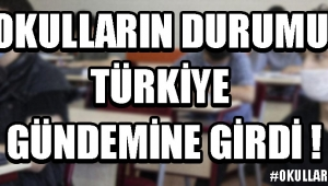Okulların Durumu Türkiye Gündemine Girdi !