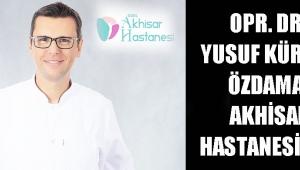 Opr. Dr. Yusuf Kürşad ÖZDAMAR Akhisar Hastanesin'de