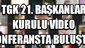TGK 21. BAŞKANLAR KURULU VİDEO KONFERANSTA BULUŞTU !