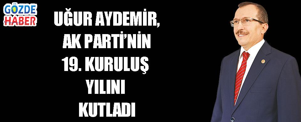 UĞUR AYDEMİR, AK PARTİ'NİN 19. KURULUŞ YILINI KUTLADI!