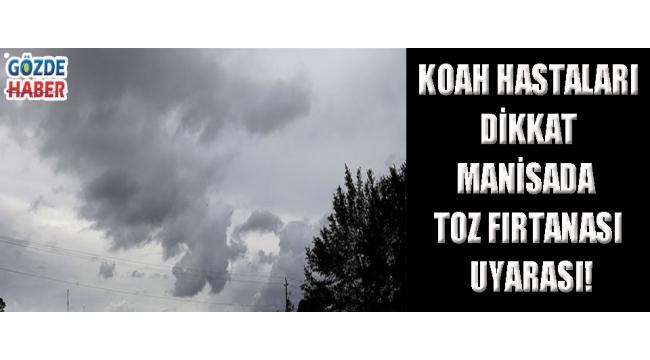 KOAH HASTALARI DİKKAT MANİSADA TOZ FIRTANASI UYARASI!