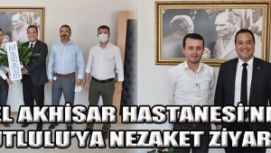 ÖZEL AKHİSAR HASTANESİ'NDEN DUTLULU'YA NEZAKET ZİYARETİ!