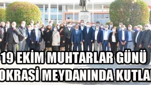 19 Ekim Muhtarlar Günü Demokrasi Meydanında Kutlandı !