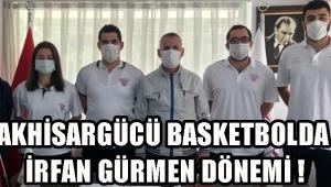 Akhisargücü Basketbolda İrfan Gürmen Dönemi !