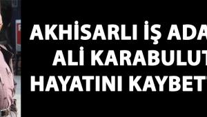 Akhisarlı İş Adamı Ali Karabulut Vefat Etti !