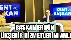 Başkan Ergün Büyükşehir Hizmetlerini Anlattı!