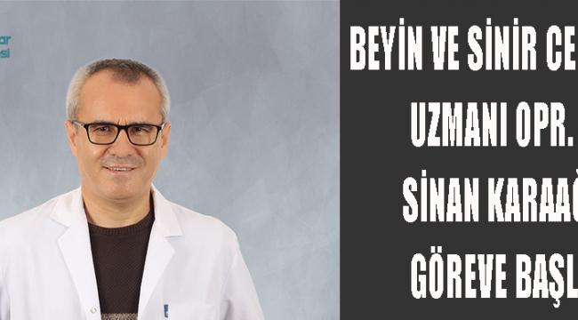 BEYİN VE SİNİR CERRAHİSİ UZMANI OPR. DR. SİNAN KARAAĞAÇ GÖREVE BAŞLADI