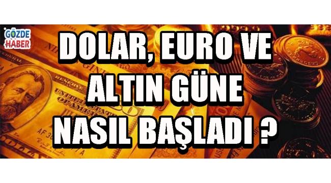 Dolar, Euro ve Altın Güne Nasıl Başladı ?