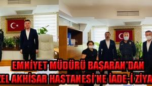 EMNİYET MÜDÜRÜ BAŞARAN'DAN ÖZEL AKHİSAR HASTANESİ'NE İADE-İ ZİYARET!