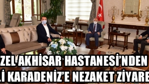 ÖZEL AKHİSAR HASTANESİ'NDEN VALİ KARADENİZ'E NEZAKET ZİYARETİ!