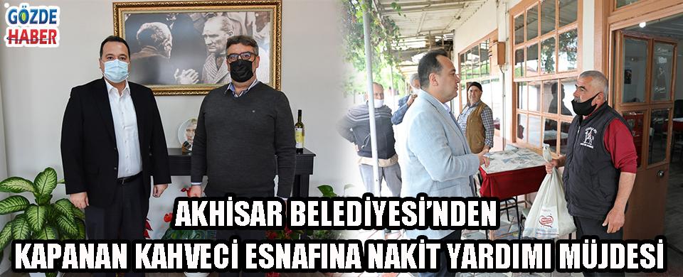 Akhisar Belediyesi'nden kapanan kahveci esnafına nakit yardımı müjdesi!