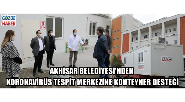 Akhisar Belediyesi'nden Koronavirüs Tespit Merkezine Konteyner Desteği!
