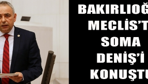 BAKIRLIOĞLU MECLİS'TE SOMA DENİŞ'İ KONUŞTU!