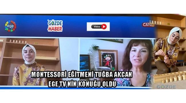 Montessori Eğitmeni Tuğba Akcan Ege Tv nin Konuğu Oldu!