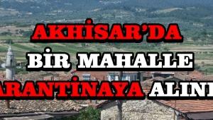 Akhisar'da Bir Mahalle Karantinaya Alındı !