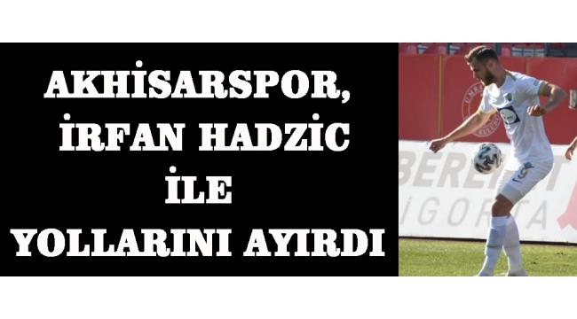Akhisarspor, İrfan Hadzic İle Yollarını Ayırdı