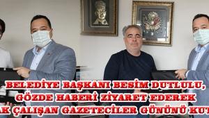Belediye Başkanı Besim Dutlulu,  Gözde Haberi ziyaret ederek 10 Ocak Çalışan Gazeteciler gününü Kutladı.