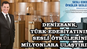 DenizBank, Türk Edebiyatının Sesli Öykülerini Milyonlara Ulaştırıyor