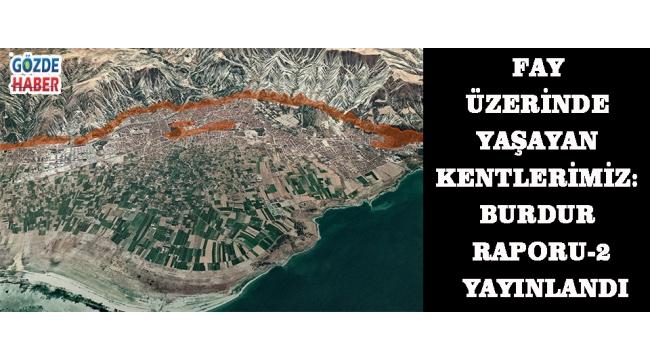 Fay Üzerinde Yaşayan Kentlerimiz: Burdur Raporu-2 yayınlandı
