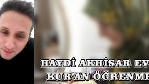 HAYDİ AKHİSAR EVDEN KUR'AN ÖĞRENMEYE!