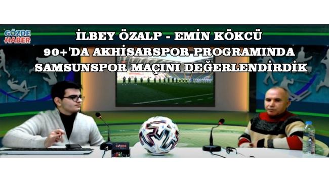 ilbey Özalp - Emin Kökcü 90+'da Akhisarspor programında Samsunspor maçını değerlendirdik