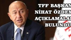 TFF Başkanı Nihat Özdemir açıklamalarda bulundu!