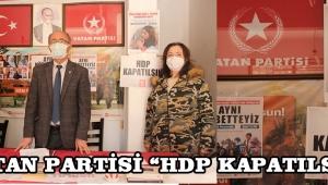 """VATAN PARTİSİ """"HDP KAPATILSIN!"""""""