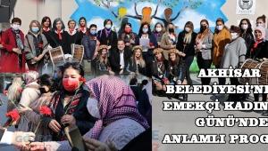 Akhisar Belediyesi'nden Emekçi Kadınlar Günü'nde anlamlı program