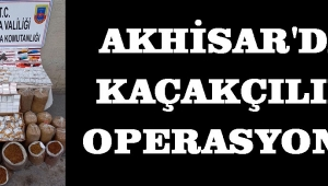AKHİSAR'DA KAÇAKÇILIK OPERASYONU