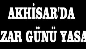 Akhisar'da Pazar Günü Yasak!