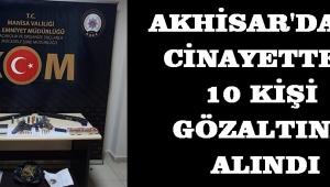 Akhisar'daki cinayette : 10 KİŞİ GÖZALTINA ALINDI!