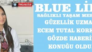 Blue Life Sağlık Merkezi Güzellik Uzmanı Ecem Tutal Korkmaz konuğu oldu.!