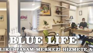 BLUE LİFE SAĞLIKLI YAŞAM MERKEZİ HİZMETE AÇILDI
