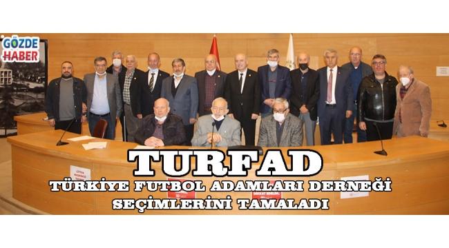 TURFAD Türkiye Futbol Adamları Derneği seçimlerini tamaladı