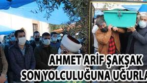 Ahmet Arif Şakşak Son Yolculuğuna Uğurlandı !