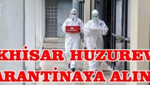 Akhisar Huzurevi Karantinaya Alındı!