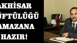 AKHİSAR MÜFTÜLÜĞÜ RAMAZANA HAZIR!