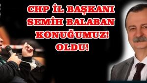 CHP İl Başkanı Semih Balaban Konuğumuz Oldu!