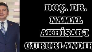 DOÇ. DR. NAMAL AKHİSAR'I GURURLANDIRDI!