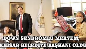 Down Sendromlu Meryem, Akhisar Belediye Başkanı Oldu !