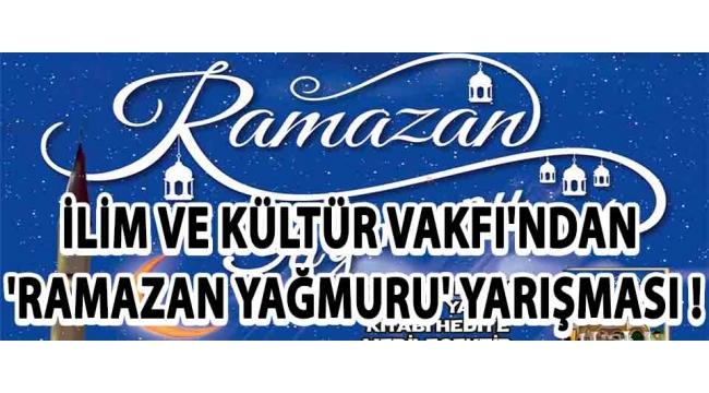 İlim ve Kültür Vakfı'ndan 'Ramazan Yağmuru' Yarışması !